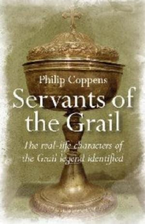 Servants of the Grail: The Real-Life Characters of the Grail Legend Identified