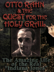 Otto Rahn and the Quest for the Grail The Amazing Life of the Real Indiana Jones