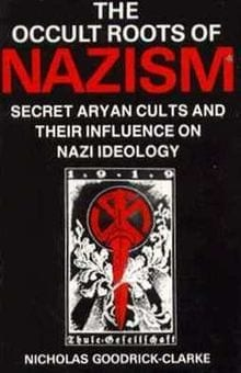 The Occult Roots of Nazism: Secret Aryan Cults and Their Influence on Nazi Ideology: The Ariosophists of Austria and Germany